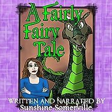 A Fairly Fairy Tale Audiobook by Sunshine Somerville Narrated by Sunshine Somerville