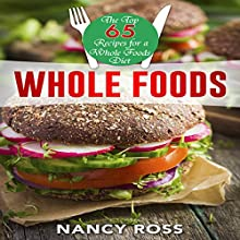 Whole Food: The Top 65 Recipes for a Whole Foods Diet Audiobook by Nancy Ross Narrated by Sangita Chauhan