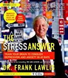 Stress Answer, The: Train Your Brain to Conquer Depression and Anxiety in 45 Days