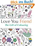Love You Friend: The Gift Of Colourin...