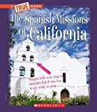 The Spanish Missions of California (True Books: American History)