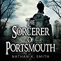 The Sorcerer of Portsmouth Audiobook by Nathan K. Smith Narrated by Jim D. Johnston