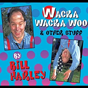 Wacka Wacka Woo and Other Stuff | [Bill Harley]