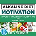 Alkaline Lifestyle and Holistic Nutrition Tips for Modern People: Alkaline Diet Motivation, Volume 3 Audiobook by Marta Tuchowska Narrated by Bo Morgan