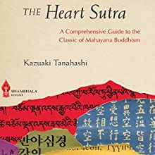 The Heart Sutra: A Comprehensive Guide to the Classic of Mahayana Buddhism Audiobook by Kazuaki Tanahashi Narrated by P. J. Ochlan