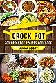 Crock pot: 200 crockpot recipes Cookbook(crockpot, crockpot cookbook, crockpot dump meals, crock pot cookbook, crock pot recipes, crock pot meals, crock ... (crock pot recipes cookbook Book 1)