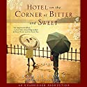 Hotel on the Corner of Bitter and Sweet: A Novel Audiobook by Jamie Ford Narrated by Feodor Chin