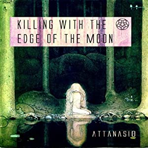 Killing with the Edge of the Moon | [A. A. Attanasio]