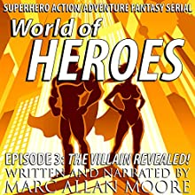 The Villain Revealed!: World of Heroes, Episode 3 (       UNABRIDGED) by Marc Allan Moore Narrated by Marc Allan Moore