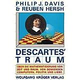 Descartes' Traum. Über die Mathematisierung von Zeit und Raum. Von denkenden Computern, Politik und Liebe