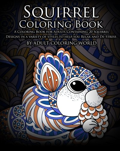 Squirrel Coloring Book: A Coloring Book for Adults Containing 20 Squirrel Designs in a variety of styles to help you Relax and De-Stress (Animal Coloring Books) (Volume 17) cover