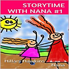 Storytime with Nana, Volume 1 Audiobook by Hillary Hawkins,  Nana Narrated by Hillary Hawkins,  Nana