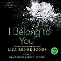 I Belong to You: Inside Out, Book 5 Audiobook by Lisa Renee Jones Narrated by Sebastian York, Grace Grant