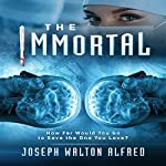 The Immortal: How Far Would You Go to Save the One You Love? | Joseph Walton Alfred