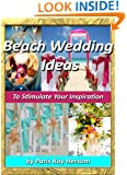Beach Wedding Ideas - To Stimulate Your Inspiration, Beach Wedding Planning On A Budget, Cheap Wedding Decorating Ideas for the DIY Bride Outdoor Wedding Book