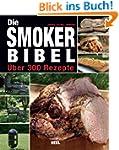 Die Smoker-Bibel: �ber 300 Rezepte