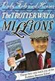 Trotter Way to Millions: Things They Only Teach You at the Peckham Business School (0563360518) by Haselden, John