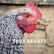 True Beauty: A Little Birdy Book Audiobook by Harris Tobias Narrated by June Angela