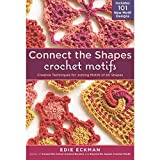 Connect the Shapes Crochet Motifs: Creative Techniques for Joining Motifs of All Shapes; Includes 101 New Motif Designs (1603429735) by Eckman, Edie