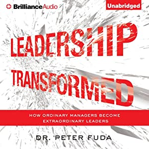 Leadership Transformed: How Ordinary Managers Become Extraordinary Leaders | [Peter Fuda]
