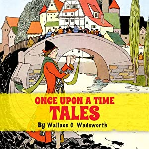 Once Upon a Time Tales | [Wallace C. Wadsworth]