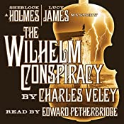 The Wilhelm Conspiracy: A Sherlock Holmes and Lucy James Mystery   Charles Veley
