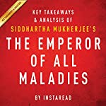 The Emperor of All Maladies by Siddhartha Mukherjee - Key Takeaways & Analysis: A Biography of Cancer |  Instaread
