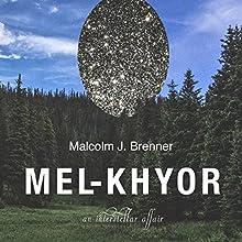 Mel-Khyor: An Interstellar Affair Audiobook by Malcolm J. Brenner Narrated by Malcolm J. Brenner