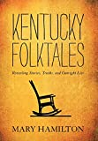 Kentucky Folktales: Revealing Stories, Truths, and Outright Lies