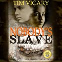 Nobody's Slave Audiobook by Tim Vicary Narrated by Tim Vicary