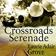 Crossroads Serenade: A Novel (       UNABRIDGED) by Laurie Adair Grove Narrated by Melissa Chatwood