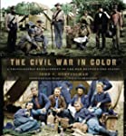 The Civil War in Color: A Photographi...