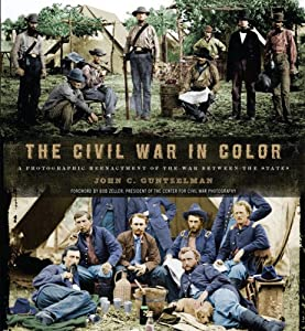 The Civil War in Color: A Photographic Reenactment of the War Between the States by