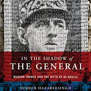 In the Shadow of the General: Modern France and the Myth of De Gaulle  | [Sudhir Hazareesingh]