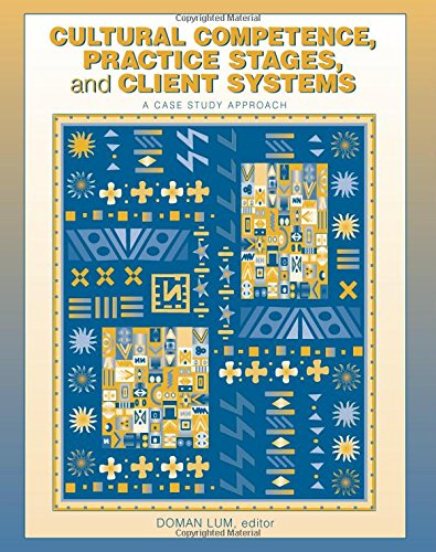 Cultural Competence, Practice Stages, and Client Systems: A Case Study Approach PDF