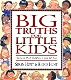 Big Truths for Little Kids: Teaching Your Children to Live for God (1581341067) by Hunt, Susan