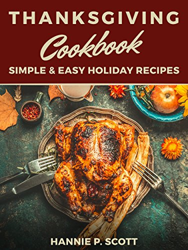 Thanksgiving Cookbook (Delicious Thanksgiving Recipes): 100 Simple & Easy Holiday Recipes (Recipe Books Kindle compare prices)