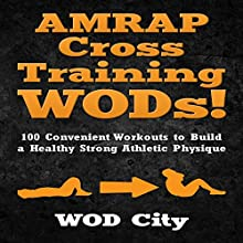 AMRAP Cross Training WODs!: 100 Convenient Workouts to Build a Healthy Strong Athletic Physique (       UNABRIDGED) by Wod City Narrated by Jason Lovett