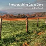 img - for Photographing Cades Cove: When and Where to Take Great Photos (Photographing the Smokies) (Volume 1) book / textbook / text book
