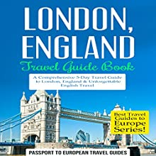 London, England - Travel Guide Book: A Comprehensive 5-Day Travel Guide Audiobook by  Passport to European Travel Guides Narrated by Gabrielle Byrne