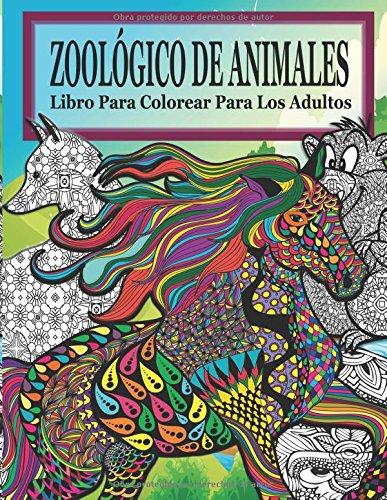 Zoologico De Animales Libro Para Colorear Para Los Adultos (El Estrés Adulto Dibujos para colorear)