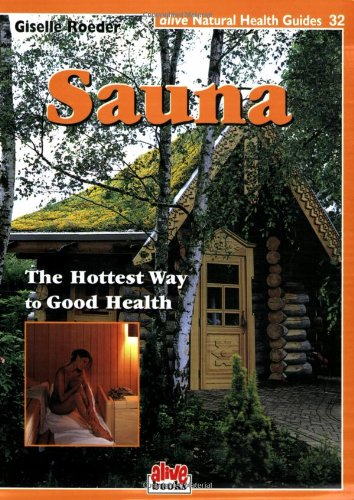 Sauna: Hottest Way to Good Health (Natural Health Guide) (Alive Natural Health Guides)