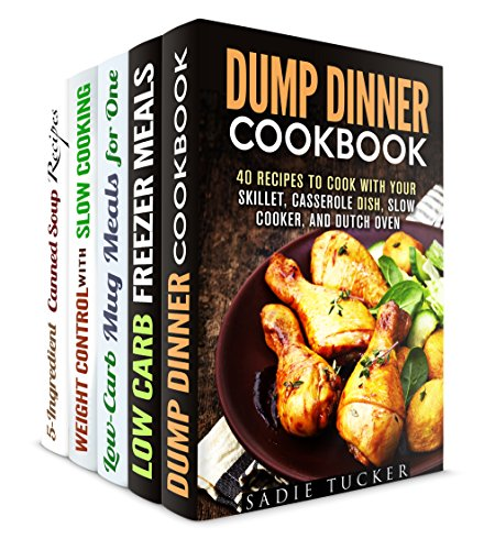 Effortless Meals Box Set (5 in 1): Over 150 Dump Dinners, Freezer Meals, Canned Soup Recipes and Other Quick and Easy Cooking Ideas (Quick and Easy Recipes & One Pot Meals) by Sadie Tucker, Jillian Riggs, Dianna Grey, Marisa Lee