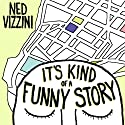 It's Kind of a Funny Story (       UNABRIDGED) by Ned Vizzini Narrated by Robert Fass