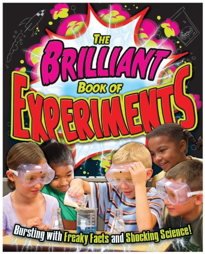 The Brilliant Book of Experiments: Bursting with Freaky Facts and Shocking Science!