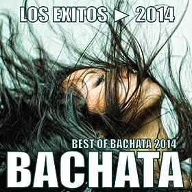 Bachata 2014 - Los Exitos 2014 (The Best Of Bachata 2014)