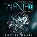 Talented: Talented Saga, Book 1 Audiobook by Sophie Davis Narrated by Angel Clark