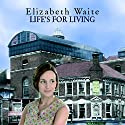 Life's for Living Audiobook by Elizabeth Waite Narrated by Annie Aldington