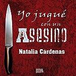 Yo jugué con un asesino [I Played with a Murderer] | Natalia Cárdenas