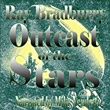 Outcast of the Stars (       UNABRIDGED) by Ray Bradbury Narrated by Mike Vendetti